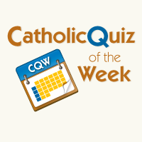 CatholicQuiz of the Week